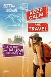Vergrößerte Darstellung Cover: Keep calm & travel - jetzt fängt das Leben erst richtig an. Externe Website (neues Fenster)