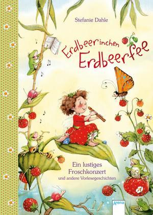 Erdbeerinchen Erdbeerfee - Ein lustiges Froschkonzert und andere Vorlesegeschichten