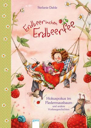 Erdbeerinchen Erdbeerfee - Hokuspokus im Fledermausbaum und andere Vorlesegeschichten