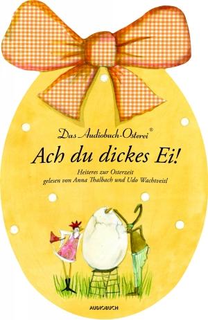 Ach du Dickes Ei! - Heiteres zur Osterzeit
