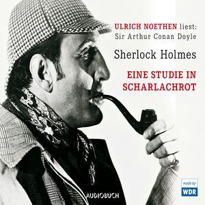 """Ulrich Noethen liest: Sir Arthur Conan Doyle """"Sherlock Holmes - Eine Studie in Scharlachrot"""""""