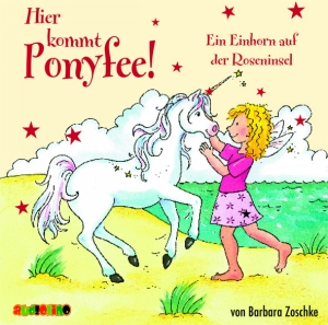 Hier kommt Ponyfee! - Ein Einhorn auf der Roseninsel