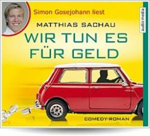 "Simon Gosejohann liest Matthias Sachau ""Wir tun es für Geld"""