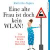 Eine alte Frau ist doch kein WLAN! Die kuriosen Briefe von Oma Mathilde