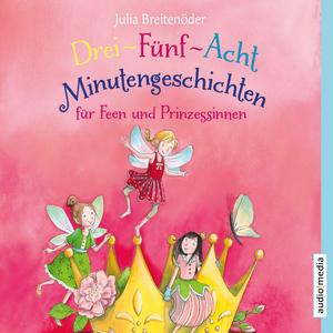 Drei-Fünf-Acht Minutengeschichten für Feen und Prinzessinnen