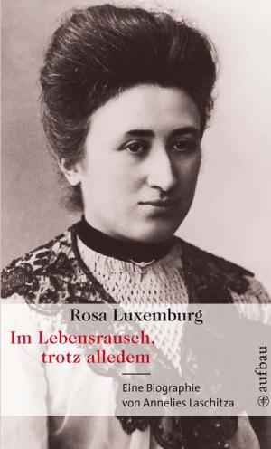 Im Lebensrausch, trotz alledem - Rosa Luxemburg