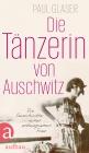 Vergrößerte Darstellung Cover: Die Tänzerin von Auschwitz. Externe Website (neues Fenster)