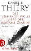 Vergrößerte Darstellung Cover: ¬Die¬ verhängnisvolle Liebe der Madame Claude. Externe Website (neues Fenster)