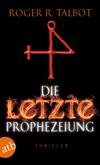 Vergrößerte Darstellung Cover: Die letzte Prophezeiung. Externe Website (neues Fenster)