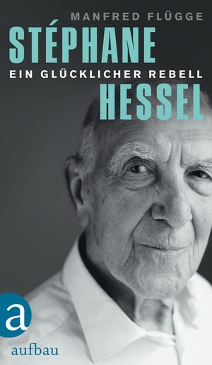 Stephane Hessel - ein glücklicher Rebell