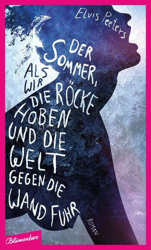 Der Sommer, als wir unsere Röcke hoben und die Welt gegen die Wand fuhr