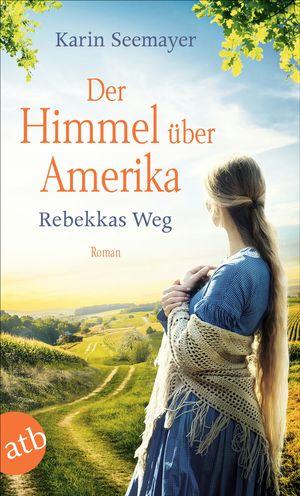 Der Himmel über Amerika - Rebekkas Weg