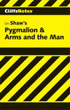Cliffsnotes on Shaw's Pygmalion & Arms and the Man
