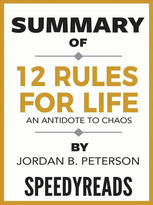 Summary of 12 Rules for Life - an Antidote to Chaos by Jordan B. Peterson