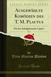 Ausgewählte Komödien des T. M. Plautus