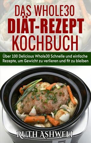 Das Whole30 Diät-Rezept-Kochbuch