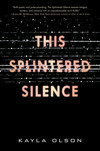 This Splintered Silence