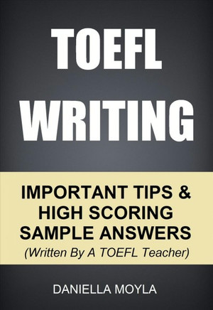 Toefl Writing - Important Tips & High Scoring Sample Answers!