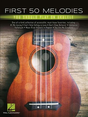 First 50 Melodies You Should Play on Ukulele Songbook