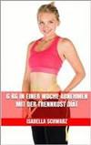 6 kg in einer Woche abnehmen mit der Trennkost Diät