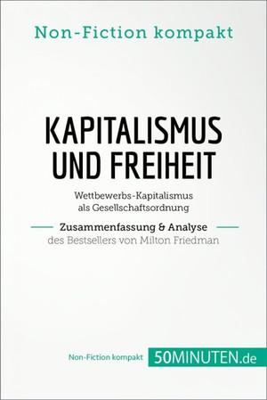Kapitalismus und Freiheit. Zusammenfassung & Analyse des Bestsellers von Milton Friedman