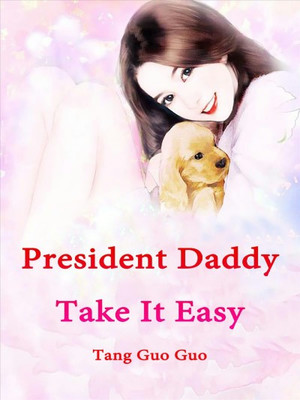 President Daddy, Take It Easy