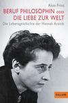 Beruf Philosophin oder Die Liebe zur Welt