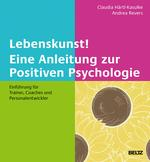 Lebenskunst! Eine Anleitung zur Positiven Psychologie