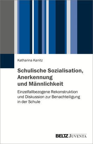 Schulische Sozialisation, Anerkennung und Männlichkeit