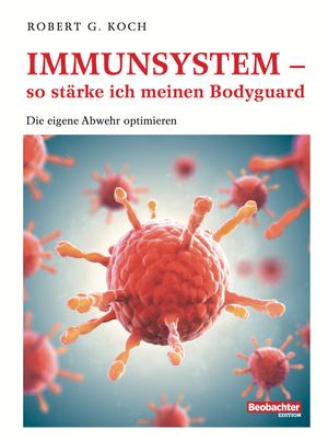 Immunsystem - so stärke ich meinen Bodyguard