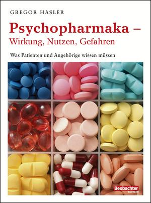 Psychopharmaka - Wirkung, Nutzen, Gefahren