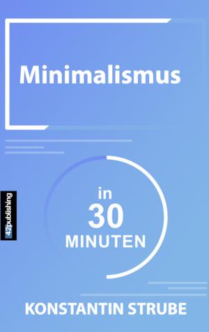 Minimalismus in 30 Minuten