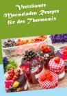 Verträumte Marmeladen-Rezepte für den Thermomix
