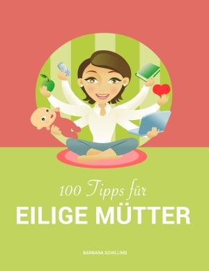 100 Tipps für eilige Mütter