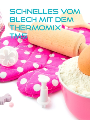Schnelles vom Blech mit dem Thermomix TM5