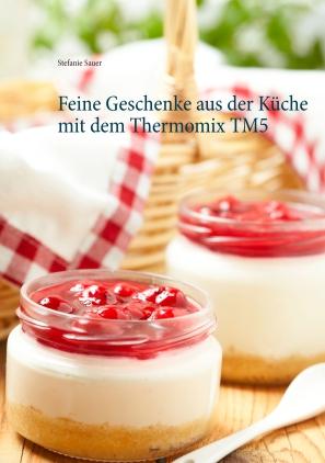 Feine Geschenke aus der Küche mit dem Thermomix TM5