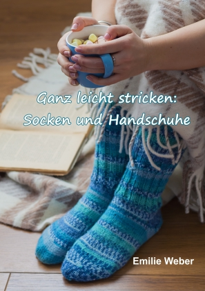 Ganz leicht stricken: Socken und Handschuhe