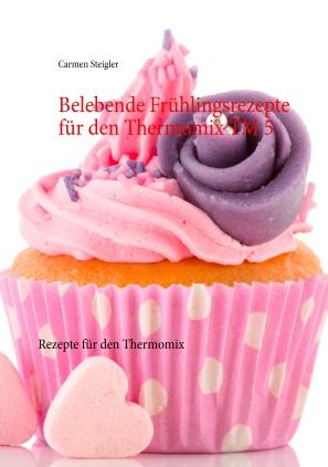 Belebende Frühlingsrezepte für den Thermomix TM 5