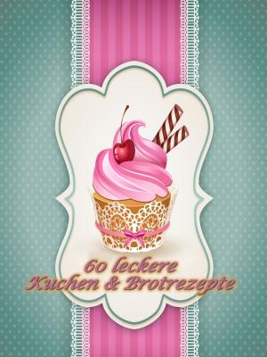 60 leckere Kuchen & Brotrezepte