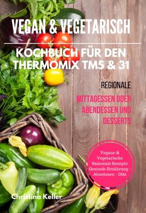 Vegan & vegetarisch - Kochbuch für den Thermomix TM5 & 31