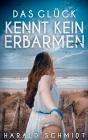 Vergrößerte Darstellung Cover: Das Glück kennt kein Erbarmen. Externe Website (neues Fenster)