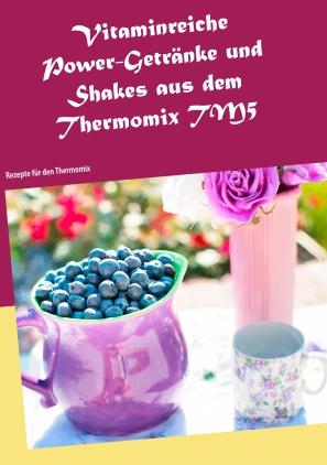 Vitaminreiche Power-Getränke und Shakes aus dem Thermomix TM5