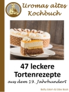 47 leckere Tortenrezepte aus dem 19. Jahrhundert