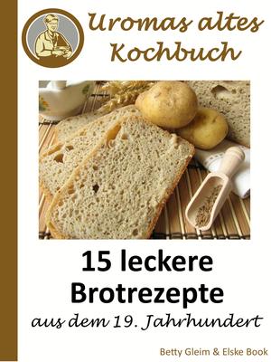 15 leckere Brotrezepte aus dem 19. Jahrhundert