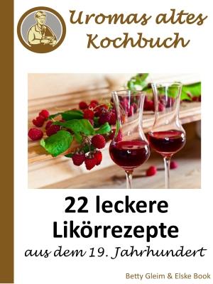 22 leckere Likörrezepte aus dem 19. Jahrhundert