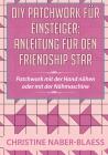 Vergrößerte Darstellung Cover: DIY Patchwork für Einsteiger: Anleitung für den Friendship Star. Externe Website (neues Fenster)