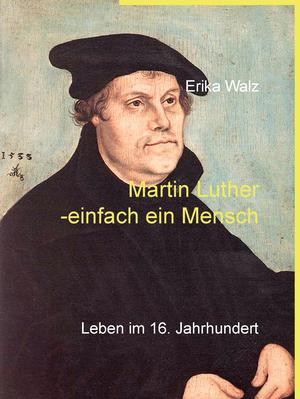 Martin Luther - einfach ein Mensch