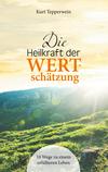 Vergrößerte Darstellung Cover: ¬Die¬ Heilkraft der Wertschätzung. Externe Website (neues Fenster)
