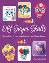 Vergrößerte Darstellung Cover: DIY Sugar Skulls. Externe Website (neues Fenster)