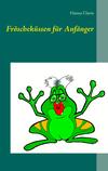 Vergrößerte Darstellung Cover: Fröscheküssen für Anfänger. Externe Website (neues Fenster)